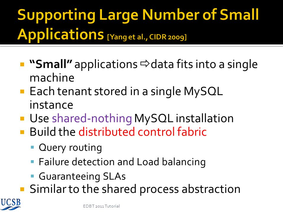 Supporting Large Number of Small Applications [Yang et al., CIDR 2009]